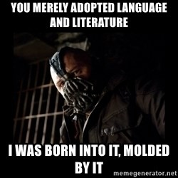 Bane Meme - You merely adopted language and literature I was born into it, molded by it