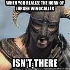 Skyrim Meme Generator - When you realize The horn of Jurgen Windcaller ISN'T THERE