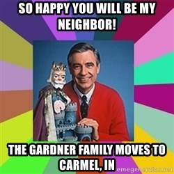 mr rogers  - So Happy You Will be My Neighbor! The Gardner Family moves to Carmel, IN