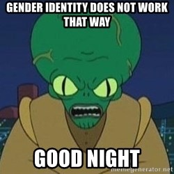 Morbo - GENDER IDENTITY DOES NOT WORK THAT WAY GOOD NIGHT