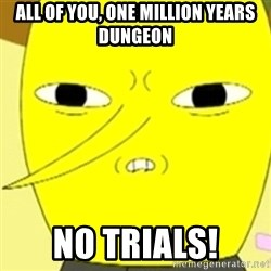 LEMONGRAB - All of you, one million years dungeon No trials!