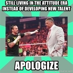 CM Punk Apologize! - still living in the attitude era instead of developing new talent apologize