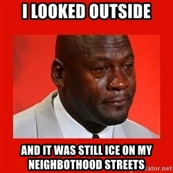crying michael jordan - i looked outside and it was still ice on my neighbothood streets