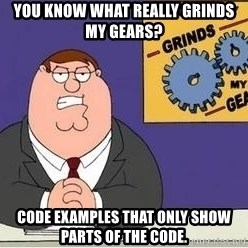 Grinds My Gears Peter Griffin - You know what really grinds my gears? Code examples that only show parts of the code.