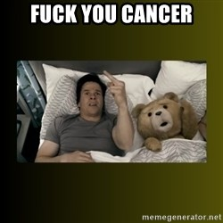 ted fuck you thunder - Fuck you cancer