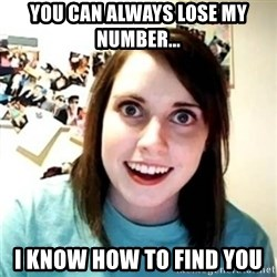 Psycho Ex Girlfriend - you can always lose my number... I know how to find you