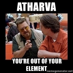 walter sobchak - Atharva  You're out of your element