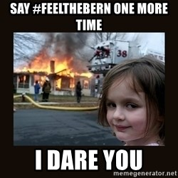 burning house girl - say #feelthebern one more time I dare you