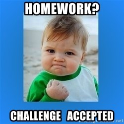 yes baby 2 - Homework? challenge   accepted
