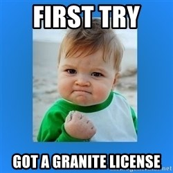yes baby 2 - First try   Got a Granite License