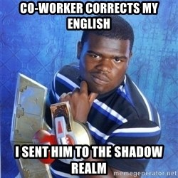yugioh - CO-WORKER CORRECTS MY ENGLISH I SENT HIM TO THE SHADOW REALM