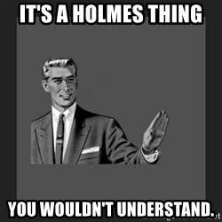 kill yourself guy blank - It's a Holmes thing  you wouldn't understand.