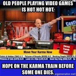 Move Your Karma - Old people playing video games is Hot hot hot. Hope on the Karma train before some one dies.