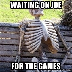 Waiting For Op - Waiting on joe for the games