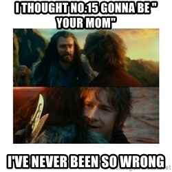 """I have never been so wrong - i thought no.15 gonna be """" your mom"""" i've never been so wrong"""