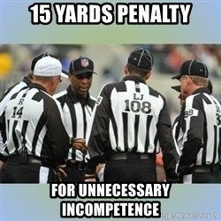 NFL Ref Meeting - 15 YARDS PENALTY For unnecessary incompetence