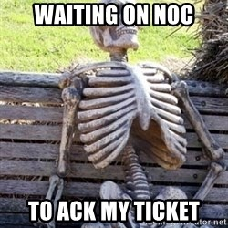 Waiting For Op - Waiting on noc to ack my ticket