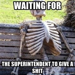 Waiting For Op - waiting for the superintendent to give a shit