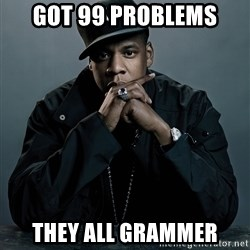 Jay Z problem - Got 99 Problems They all Grammer