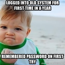 fist pump baby - Logged into old system for first time in a year Remembered password on first try