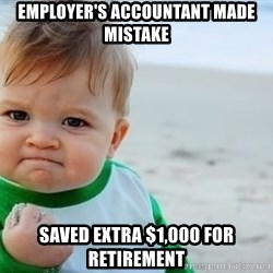 fist pump baby - Employer's accountant made mistake Saved extra $1,000 for retirement