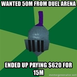 Runescape Advice - Wanted 50m from duel arena ended up paying $620 for 15m