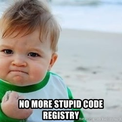 fist pump baby -  no more stupid code registry