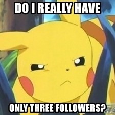 Unimpressed Pikachu - Do I really have only three followers?
