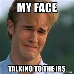 Crying Dawson - My Face talking to the IRS
