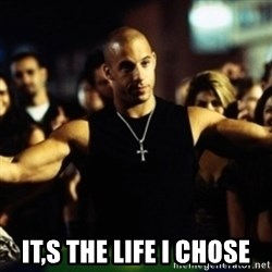 Dom Fast and Furious -  it,s the life i chose