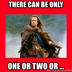 Highlander - There can be only ONE or Two or ...