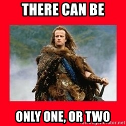 Highlander - There can be Only one, or two