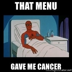 it gave me cancer - that menu gave me cancer