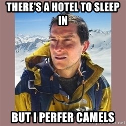 Bear Grylls Piss - There's a hotel to sleep in but I perfer camels
