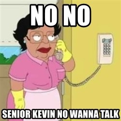 Family guy maid - No no  Senior Kevin no wanna talk