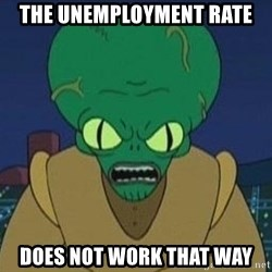 Morbo - the unemployment rate DOES NOT WORK THAT WAY