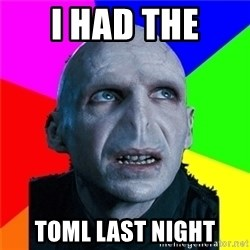 Poor Planning Voldemort - I had the TOML last night