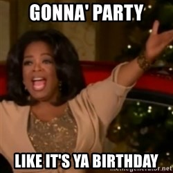 The Giving Oprah - Gonna' Party Like It's Ya Birthday