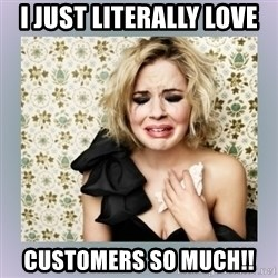Crying Girl - I just literally love  Customers so Much!!