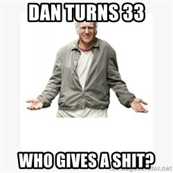 Larry David - dan turns 33 who gives a shit?