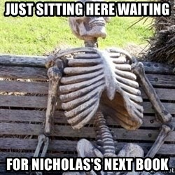 Waiting For Op - Just sitting here waiting for Nicholas's next book