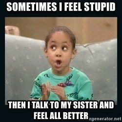 Raven Symone - sometimes i feel stupid then i talk to my sister and feel all better