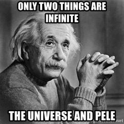 Albert Einstein - ONLY Two things are infinite the universe and pele