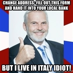Idiot Anti-Communist Guy - Change address- Fill out this form and hand it into your local bank But I live in Italy Idiot!