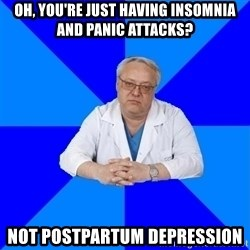 doctor_atypical - oh, you're just having insomnia and panic attacks? not postpartum depression