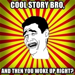 Yao Ming trollface - cool story bro, and then you woke up right?
