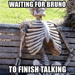 Waiting For Op - WAITING FOR BRUNO TO FINISH TALKING