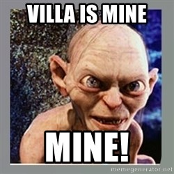 Smeagol - Villa is mine mine!