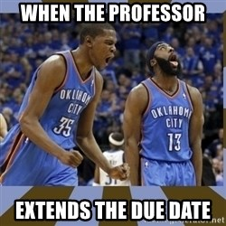 Durant & James Harden - when the professor  extends the due date