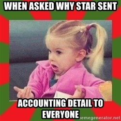 dafuq girl - WHEN ASKED WHY STAR SENT ACCOUNTING DETAIL TO EVERYONE